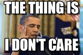 Image result for Obama i don't  care